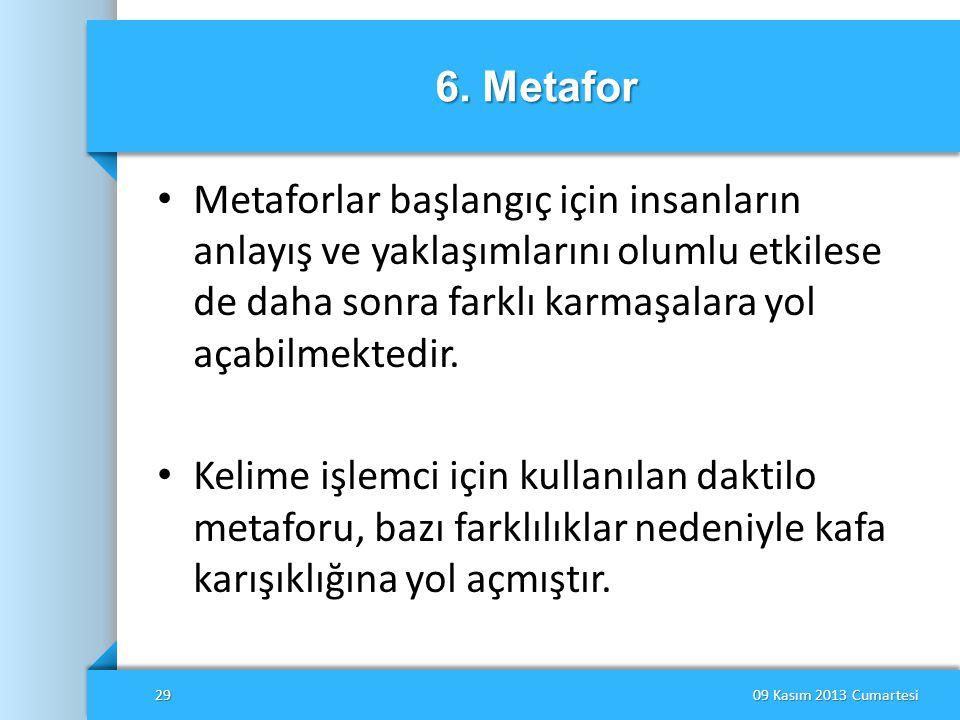 6. Metafor • Metaforlar başlangıç için insanların anlayış ve yaklaşımlarını olumlu etkilese de daha sonra farklı karmaşalara yol açabilmektedir. • Kel