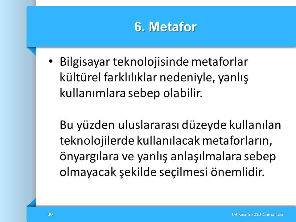 6. Metafor • Bilgisayar teknolojisinde metaforlar kültürel farklılıklar nedeniyle, yanlış kullanımlara sebep olabilir. Bu yüzden uluslararası düzeyde