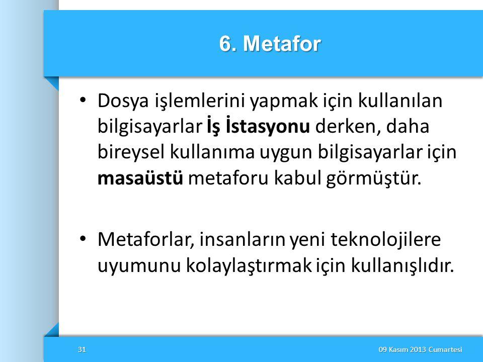 6. Metafor • Dosya işlemlerini yapmak için kullanılan bilgisayarlar İş İstasyonu derken, daha bireysel kullanıma uygun bilgisayarlar için masaüstü met