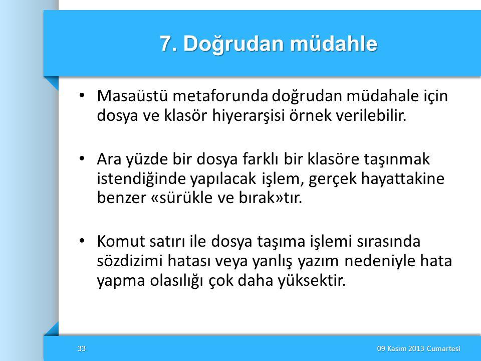 7. Doğrudan müdahle • Masaüstü metaforunda doğrudan müdahale için dosya ve klasör hiyerarşisi örnek verilebilir. • Ara yüzde bir dosya farklı bir klas