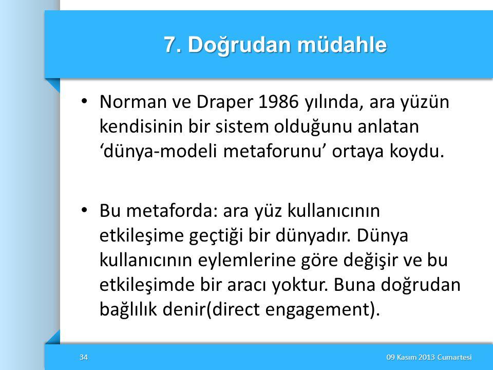 7. Doğrudan müdahle • Norman ve Draper 1986 yılında, ara yüzün kendisinin bir sistem olduğunu anlatan 'dünya-modeli metaforunu' ortaya koydu. • Bu met