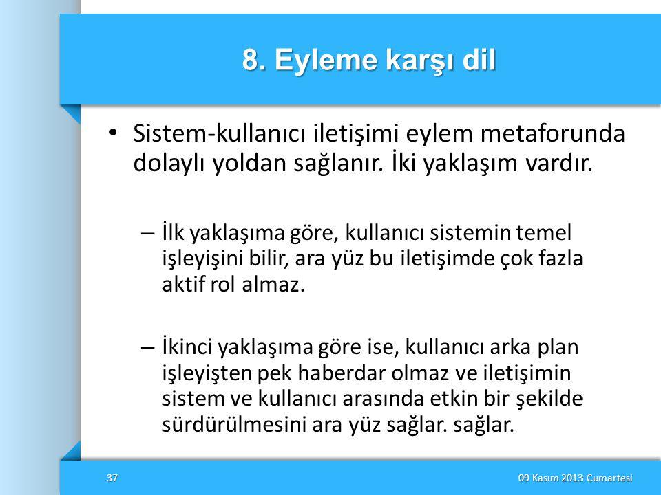8. Eyleme karşı dil • Sistem-kullanıcı iletişimi eylem metaforunda dolaylı yoldan sağlanır. İki yaklaşım vardır. – İlk yaklaşıma göre, kullanıcı siste