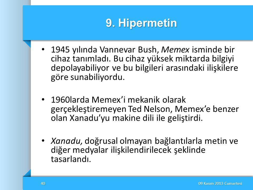 9. Hipermetin • 1945 yılında Vannevar Bush, Memex isminde bir cihaz tanımladı. Bu cihaz yüksek miktarda bilgiyi depolayabiliyor ve bu bilgileri arasın