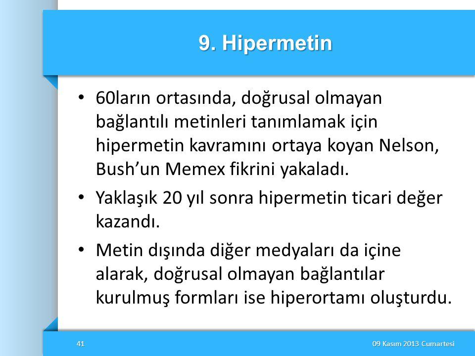 9. Hipermetin • 60ların ortasında, doğrusal olmayan bağlantılı metinleri tanımlamak için hipermetin kavramını ortaya koyan Nelson, Bush'un Memex fikri