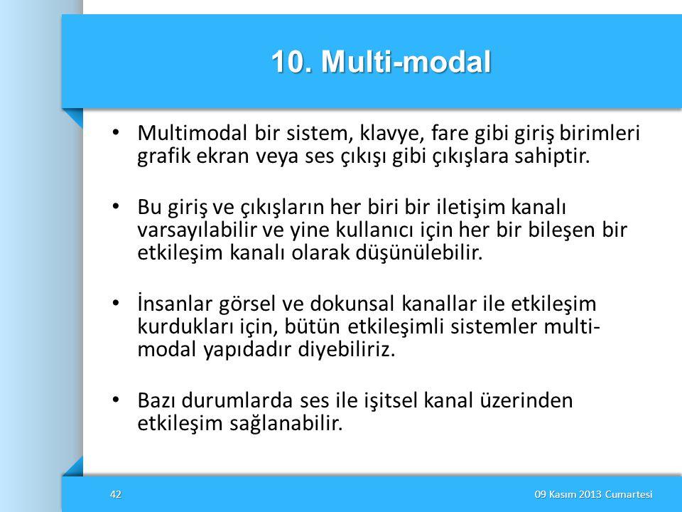 10. Multi-modal • Multimodal bir sistem, klavye, fare gibi giriş birimleri grafik ekran veya ses çıkışı gibi çıkışlara sahiptir. • Bu giriş ve çıkışla