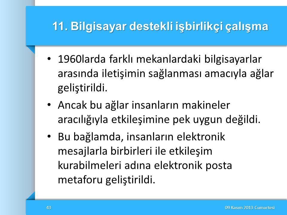 11. Bilgisayar destekli işbirlikçi çalışma • 1960larda farklı mekanlardaki bilgisayarlar arasında iletişimin sağlanması amacıyla ağlar geliştirildi. •