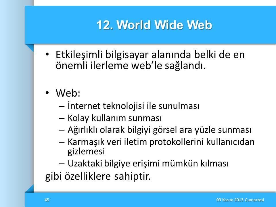 12. World Wide Web • Etkileşimli bilgisayar alanında belki de en önemli ilerleme web'le sağlandı. • Web: – İnternet teknolojisi ile sunulması – Kolay