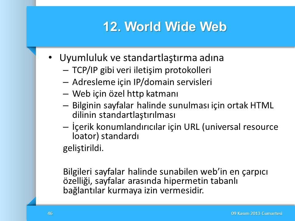 12. World Wide Web • Uyumluluk ve standartlaştırma adına – TCP/IP gibi veri iletişim protokolleri – Adresleme için IP/domain servisleri – Web için öze