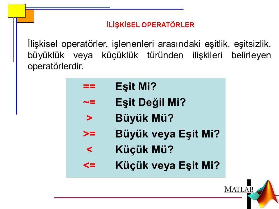 İLİŞKİSEL OPERATÖRLER İlişkisel operatörler, işlenenleri arasındaki eşitlik, eşitsizlik, büyüklük veya küçüklük türünden ilişkileri belirleyen operatö