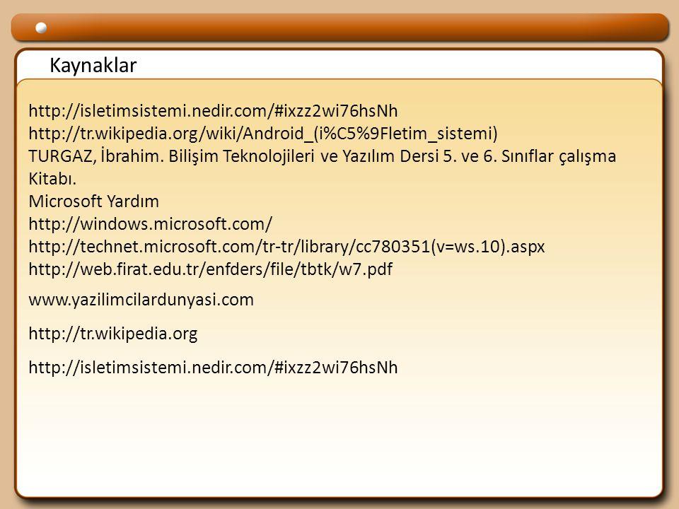 Kaynaklar http://isletimsistemi.nedir.com/#ixzz2wi76hsNh http://tr.wikipedia.org/wiki/Android_(i%C5%9Fletim_sistemi) TURGAZ, İbrahim.