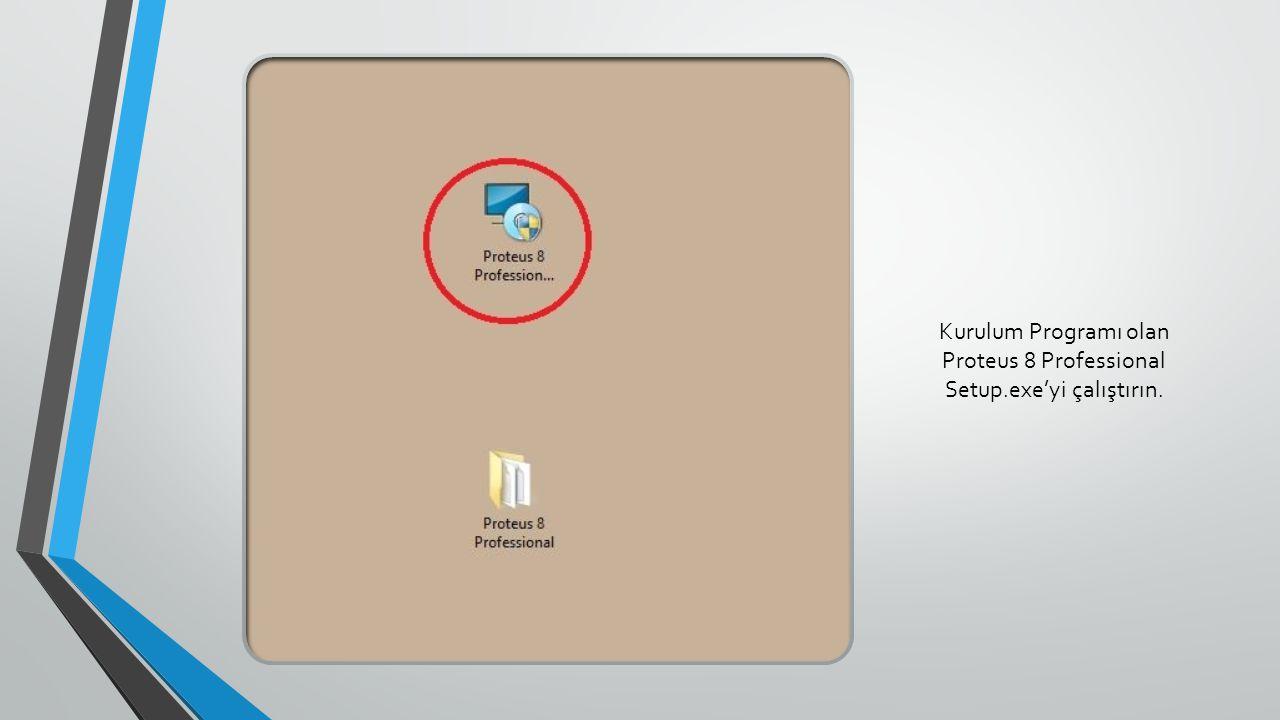 Kurulum Programı olan Proteus 8 Professional Setup.exe'yi çalıştırın.