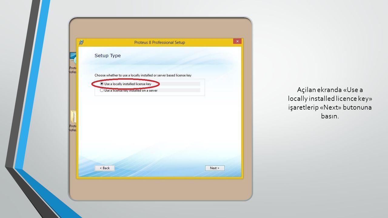 Açilan ekranda «Use a locally installed licence key» işaretlerip «Next» butonuna basın.