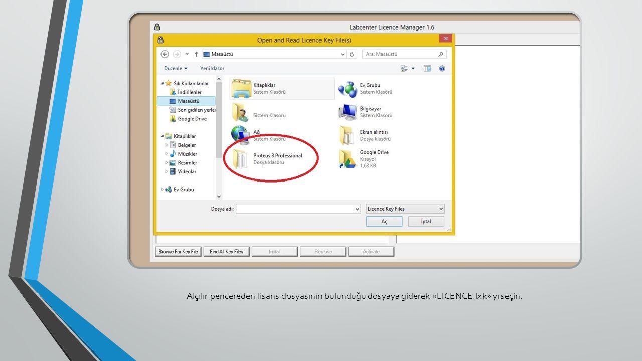 Alçılır pencereden lisans dosyasının bulunduğu dosyaya giderek «LICENCE.lxk» yı seçin.