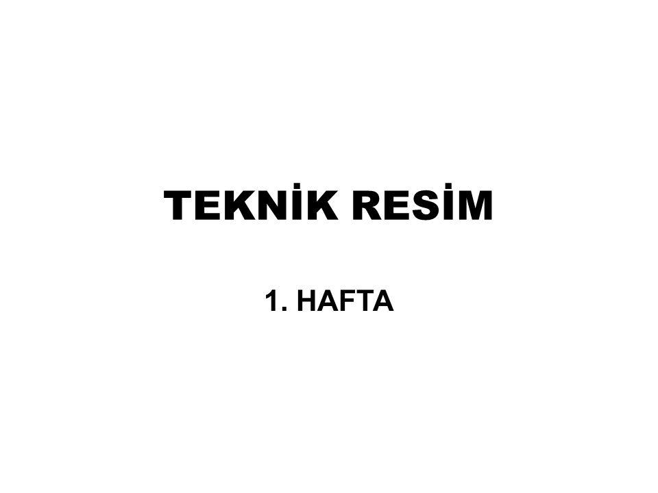 TEKNİK RESİM 1. HAFTA