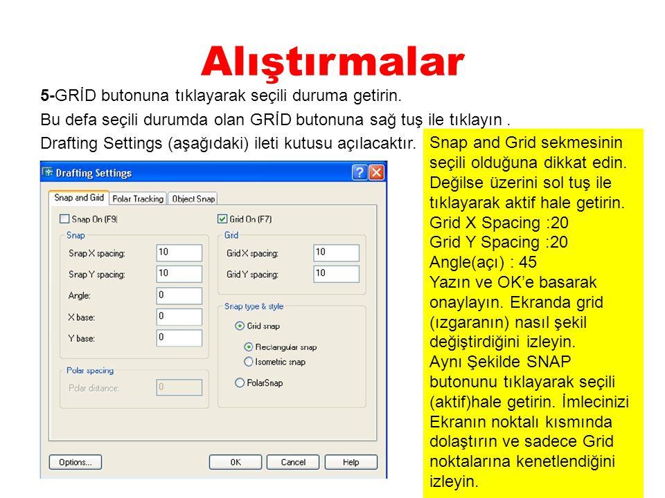 Alıştırmalar 5-GRİD butonuna tıklayarak seçili duruma getirin. Bu defa seçili durumda olan GRİD butonuna sağ tuş ile tıklayın. Drafting Settings (aşağ