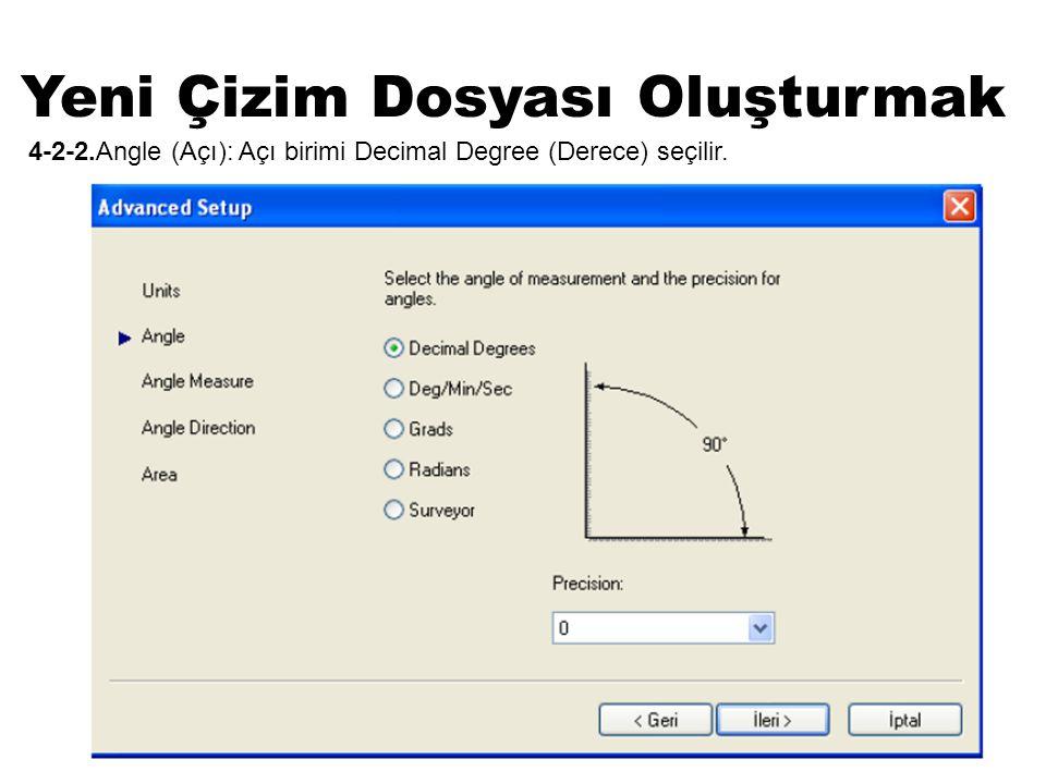 Yeni Çizim Dosyası Oluşturmak 4-2-2.Angle (Açı): Açı birimi Decimal Degree (Derece) seçilir.