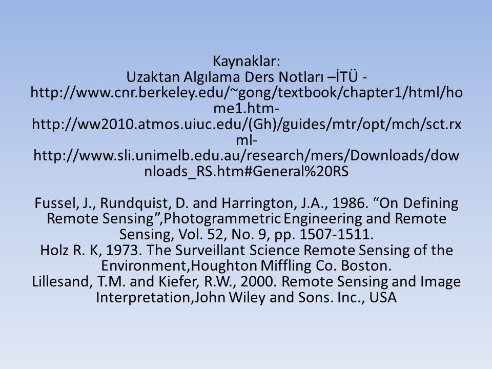 Kaynaklar: Uzaktan Algılama Ders Notları –İTÜ - http://www.cnr.berkeley.edu/~gong/textbook/chapter1/html/ho me1.htm- http://ww2010.atmos.uiuc.edu/(Gh)
