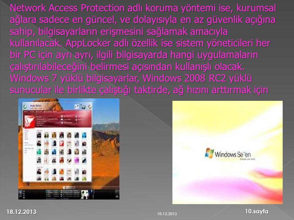 Network Access Protection adlı koruma yöntemi ise, kurumsal ağlara sadece en güncel, ve dolayısıyla en az güvenlik açığına sahip, bilgisayarların erişmesini sağlamak amacıyla kullanılacak.