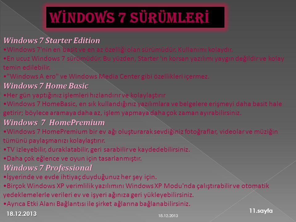 Windows 7 Starter Edition •Windows 7 nin en basit ve en az özelliği olan sürümüdür.