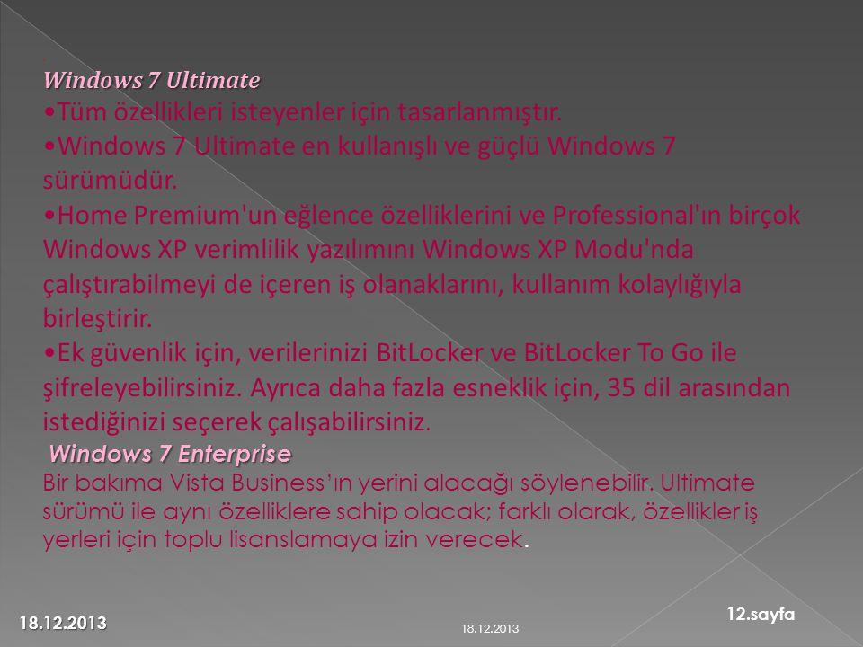 . Windows 7 Ultimate •Tüm özellikleri isteyenler için tasarlanmıştır. •Windows 7 Ultimate en kullanışlı ve güçlü Windows 7 sürümüdür. •Home Premium'un