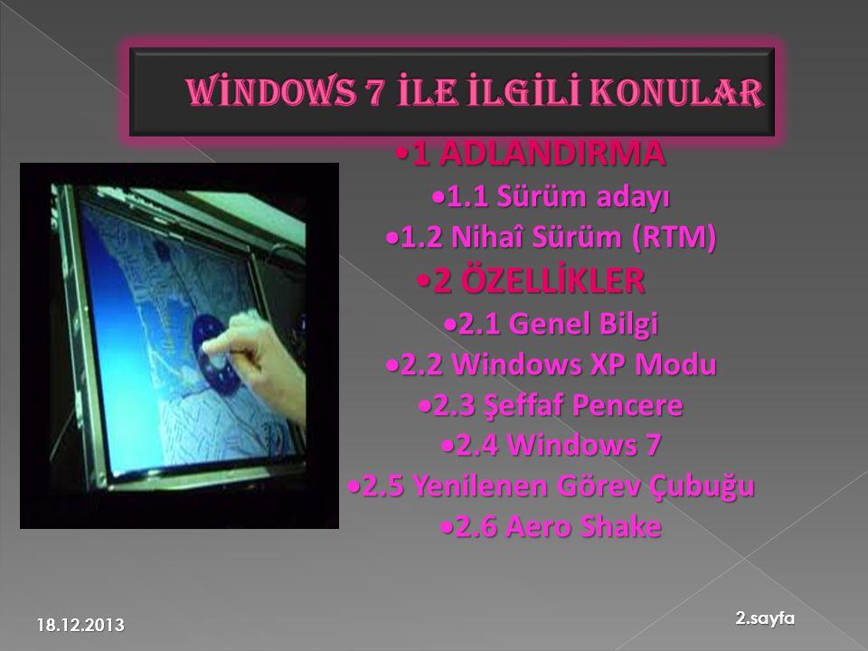 •1 ADLANDIRMA  1.1 Sürüm adayı  1.2 Nihaî Sürüm (RTM) •2 ÖZELLİKLER  2.1 Genel Bilgi  2.2 Windows XP Modu  2.3 Şeffaf Pencere  2.4 Windows 7  2.5 Yenilenen Görev Çubuğu  2.6 Aero Shake 18.12.2013 2.sayfa