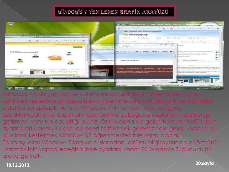Windows 7 hızla yayılıyor ve kullanıcılar bu yeni işletim sisteminde yapılan yenilikleri keşfediyor.Bir başka işletim sistemine geçmek, alışkanlıklar açısından oldukça zor gelebilir.