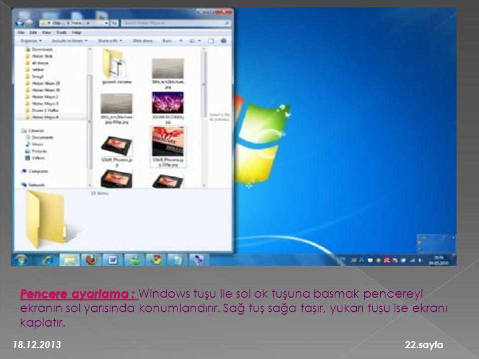 Pencere ayarlama : Pencere ayarlama : Windows tuşu ile sol ok tuşuna basmak pencereyi ekranın sol yarısında konumlandırır. Sağ tuş sağa taşır, yukarı