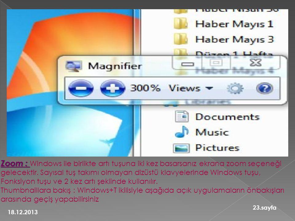 Zoom : Zoom : Windows ile birlikte artı tuşuna iki kez basarsanız ekrana zoom seçeneği gelecektir. Sayısal tuş takımı olmayan dizüstü klavyelerinde Wi