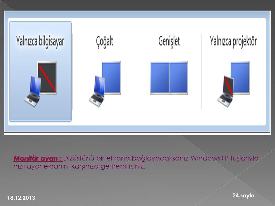 Monitör ayarı : Monitör ayarı : Dizüstünü bir ekrana bağlayacaksanız Windows+P tuşlarıyla hızlı ayar ekranını karşınıza getirebilirsiniz. 18.12.2013 2