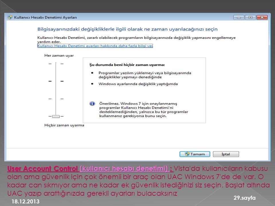 User Account Control (kullanıcı hesabı denetimi) : User Account Control (kullanıcı hesabı denetimi) : Vista da kullanıcıların kabusu olan ama güvenlik için çok önemli bir araç olan UAC Windows 7 de de var.