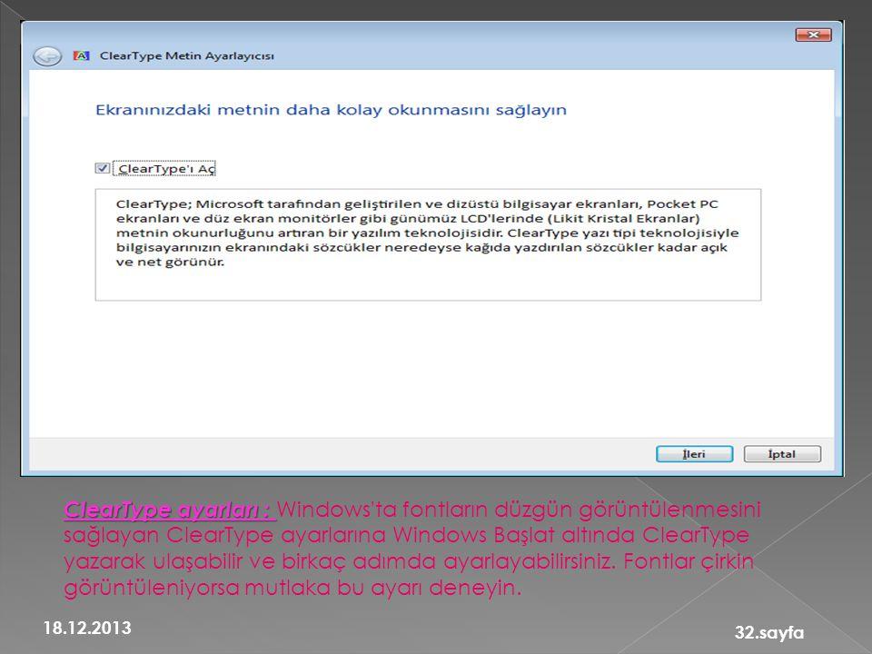 ClearType ayarları : ClearType ayarları : Windows'ta fontların düzgün görüntülenmesini sağlayan ClearType ayarlarına Windows Başlat altında ClearType
