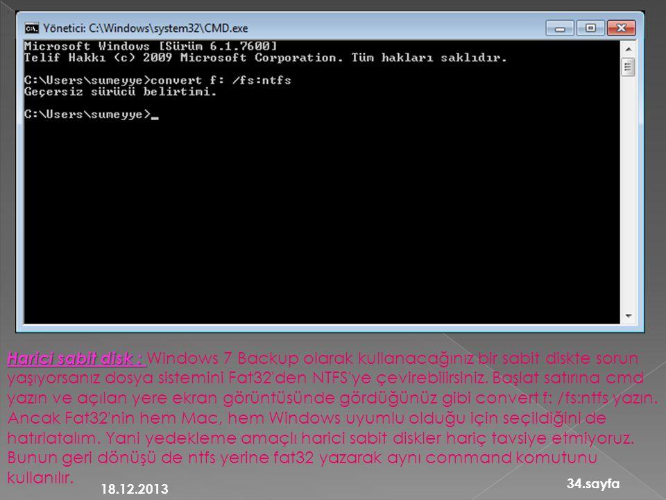 , Harici sabit disk : Harici sabit disk : Windows 7 Backup olarak kullanacağınız bir sabit diskte sorun yaşıyorsanız dosya sistemini Fat32'den NTFS'ye
