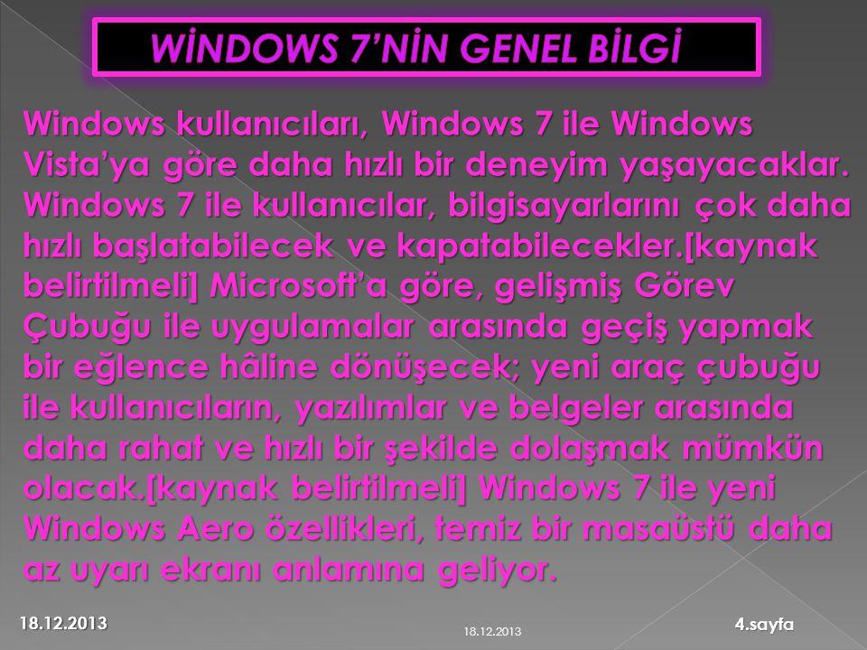 Windows kullanıcıları, Windows 7 ile Windows Vista'ya göre daha hızlı bir deneyim yaşayacaklar. Windows 7 ile kullanıcılar, bilgisayarlarını çok daha