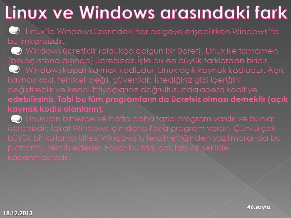 18.12.2013 46.sayfa Linux'la Windows üzerindeki her belgeye erişebilirken Windows'ta bu imkansızdır..
