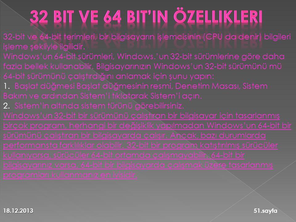 18.12.201351.sayfa 32-bit ve 64-bit terimleri, bir bilgisayarın işlemcisinin (CPU da denir) bilgileri işleme şekliyle ilgilidir.