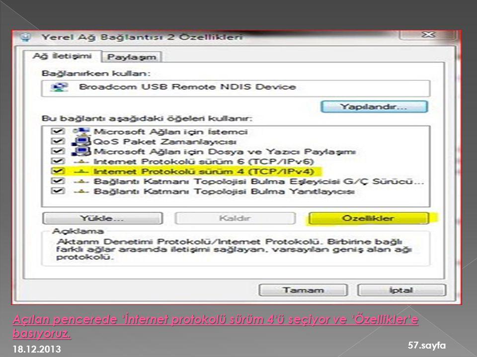 18.12.2013 57.sayfa Açılan pencerede 'İnternet protokolü sürüm 4'ü seçiyor ve 'Özellikler'e basıyoruz.