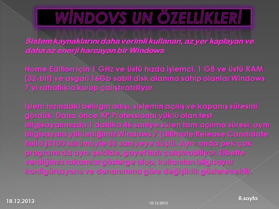 Sistem kaynaklarını daha verimli kullanan, az yer kaplayan ve daha az enerji harcayan bir Windows Home Edition için 1 GHz ve üstü hızda işlemci, 1 GB