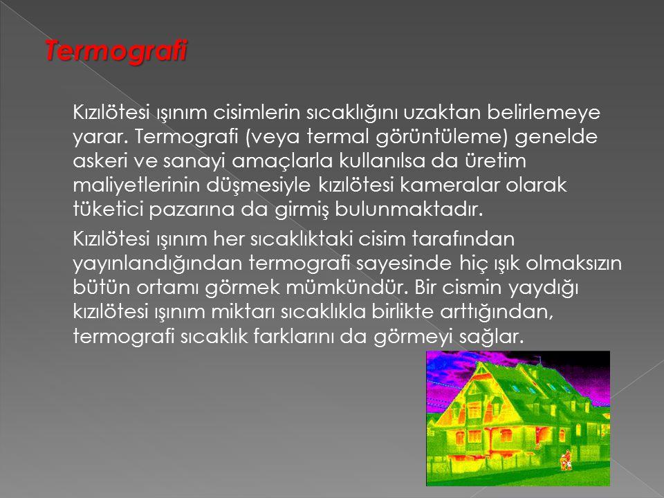 Termografi Termografi Kızılötesi ışınım cisimlerin sıcaklığını uzaktan belirlemeye yarar.