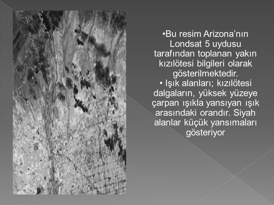 •Bu resim Arizona'nın Londsat 5 uydusu tarafından toplanan yakın kızılötesi bilgileri olarak gösterilmektedir.