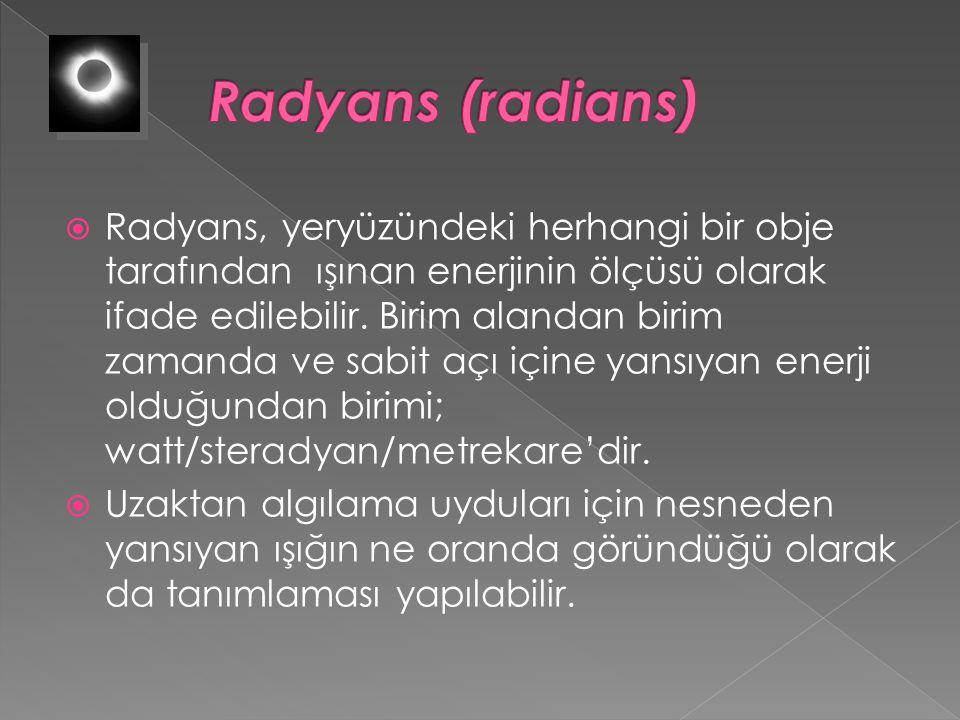  Radyans, yeryüzündeki herhangi bir obje tarafından ışınan enerjinin ölçüsü olarak ifade edilebilir.