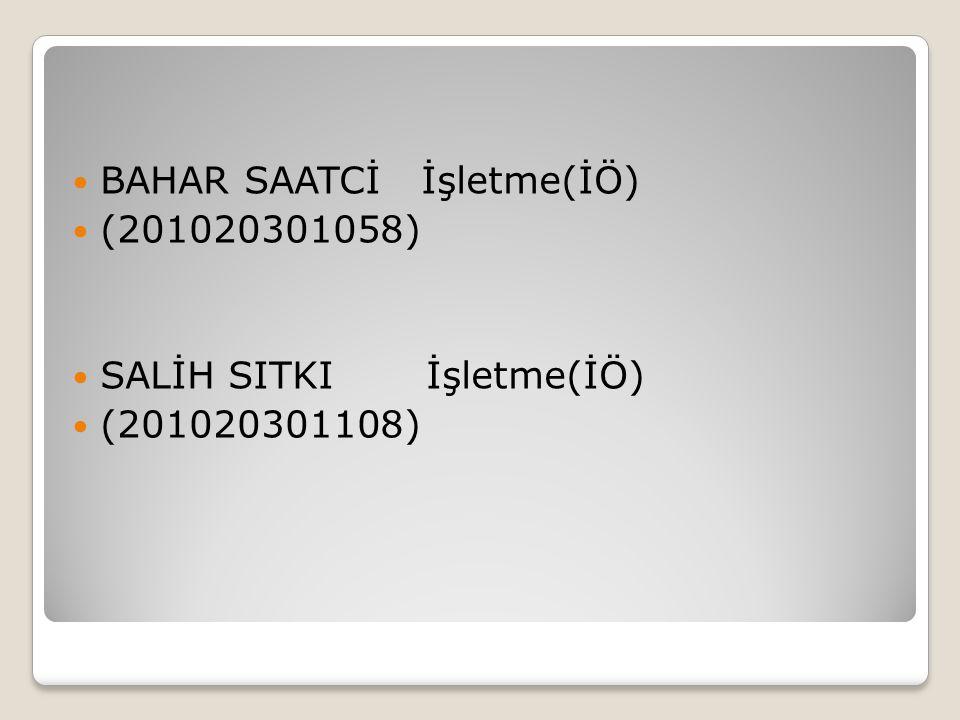  BAHAR SAATCİ İşletme(İÖ)  (201020301058)  SALİH SITKI İşletme(İÖ)  (201020301108)