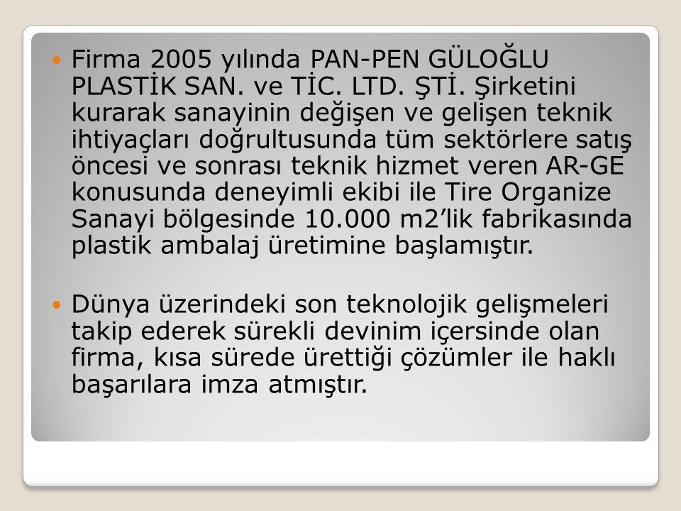  Firma 2005 yılında PAN-PEN GÜLOĞLU PLASTİK SAN.ve TİC.