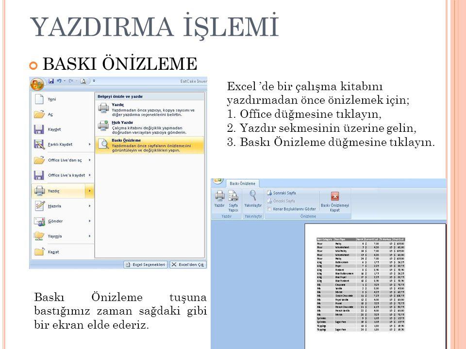 YAZDIRMA İŞLEMİ BASKI ÖNİZLEME Excel 'de bir çalışma kitabını yazdırmadan önce önizlemek için; 1. Office düğmesine tıklayın, 2. Yazdır sekmesinin üzer