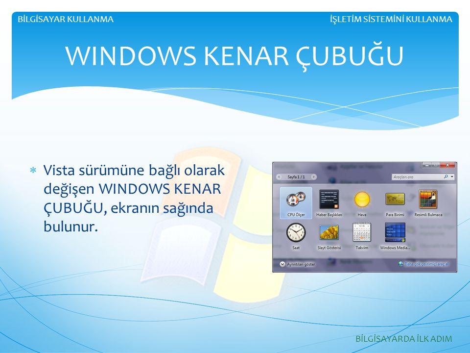  Vista sürümüne bağlı olarak değişen WINDOWS KENAR ÇUBUĞU, ekranın sağında bulunur. WINDOWS KENAR ÇUBUĞU İŞLETİM SİSTEMİNİ KULLANMABİLGİSAYAR KULLANM