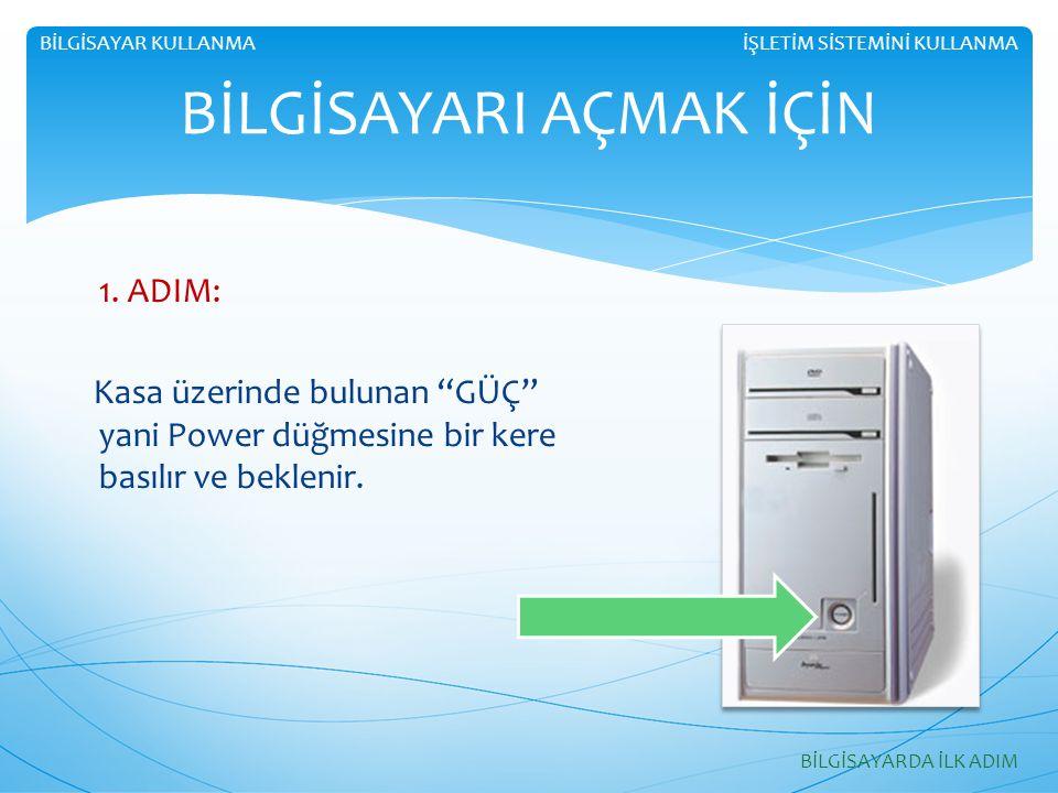 2.ADIM: Ekran (Monitör) üzerinde bulunan düğmeye (eğer açık değilse) bir kere basılır.