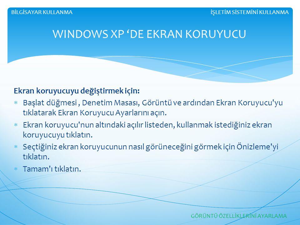 İŞLETİM SİSTEMİNİ KULLANMABİLGİSAYAR KULLANMA WINDOWS XP 'DE EKRAN KORUYUCU Ekran koruyucuyu değiştirmek için:  Başlat düğmesi, Denetim Masası, Görün