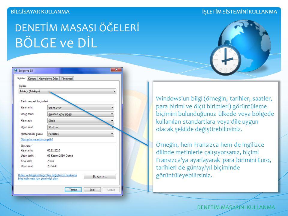 İŞLETİM SİSTEMİNİ KULLANMABİLGİSAYAR KULLANMA DENETİM MASASI ÖĞELERİ BÖLGE ve DİL DENETİM MASASINI KULLANMA Windows'un bilgi (örneğin, tarihler, saatl
