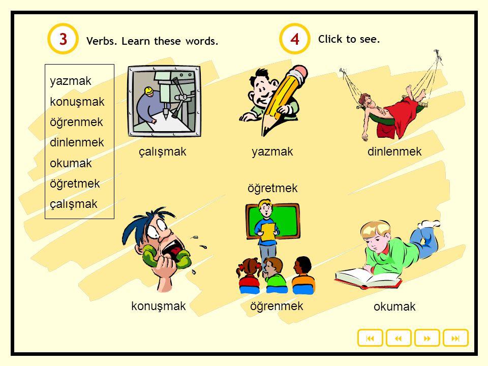 uçmak içmek yıkamak yemek düşünmek uyumak içmekyemekuçmak yıkamakuyumakdüşünmek Click to see. Verbs. Learn these words. 12 