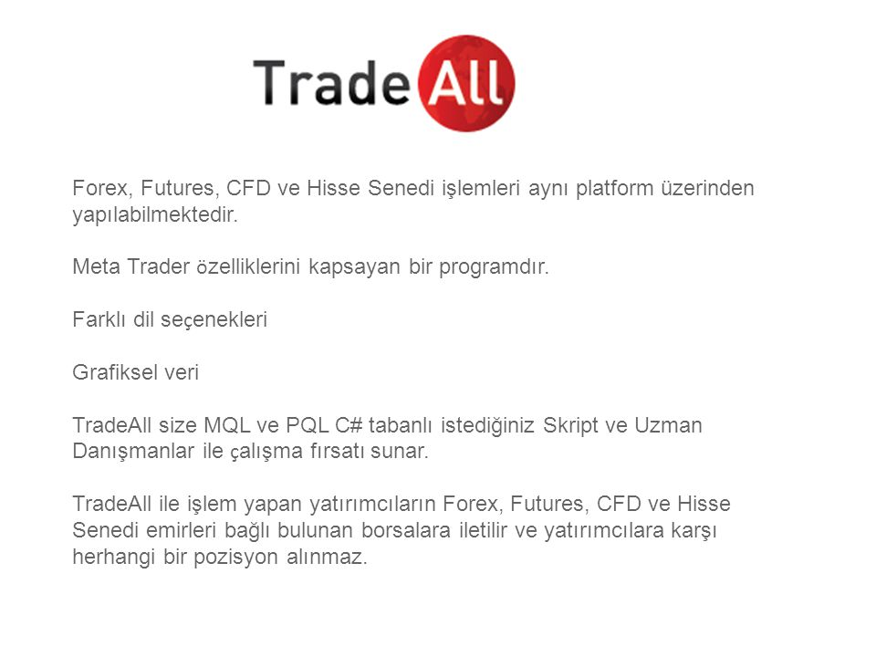 Forex, Futures, CFD ve Hisse Senedi işlemleri aynı platform üzerinden yapılabilmektedir.