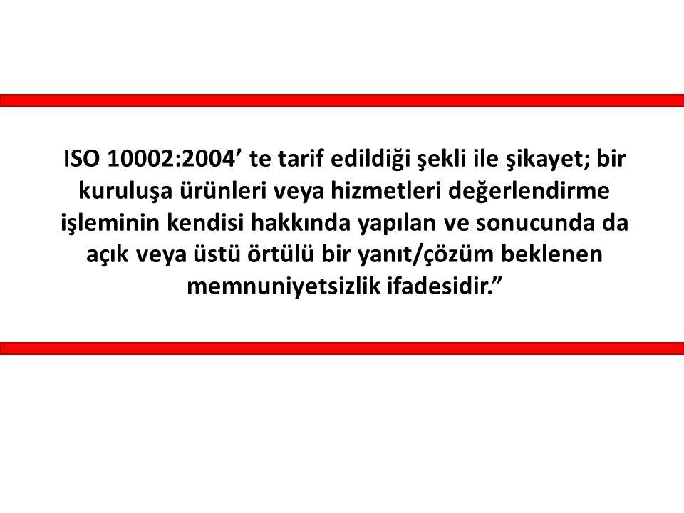 ISO 10002:2004' te tarif edildiği şekli ile şikayet; bir kuruluşa ürünleri veya hizmetleri değerlendirme işleminin kendisi hakkında yapılan ve sonucun
